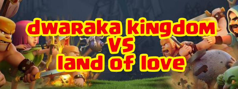 War of the Week Review: Dwaraka Kingdom VS Land of Love